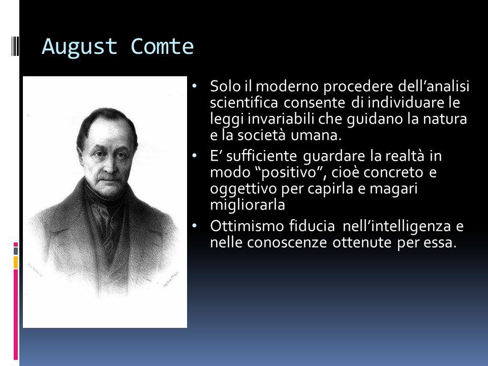 August Comte Solo il moderno procedere dell'analisi scientifica consente di individuare le leggi invariabili che guidano la natura e la società umana.