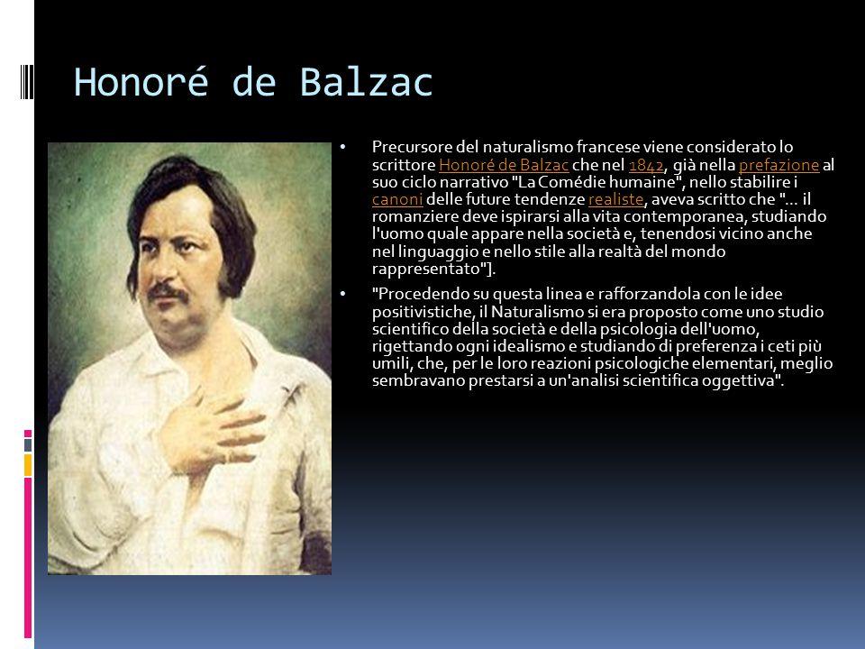 Honoré de Balzac Precursore del naturalismo francese viene considerato lo scrittore Honoré de Balzac che nel 1842, già nella prefazione al suo ciclo n