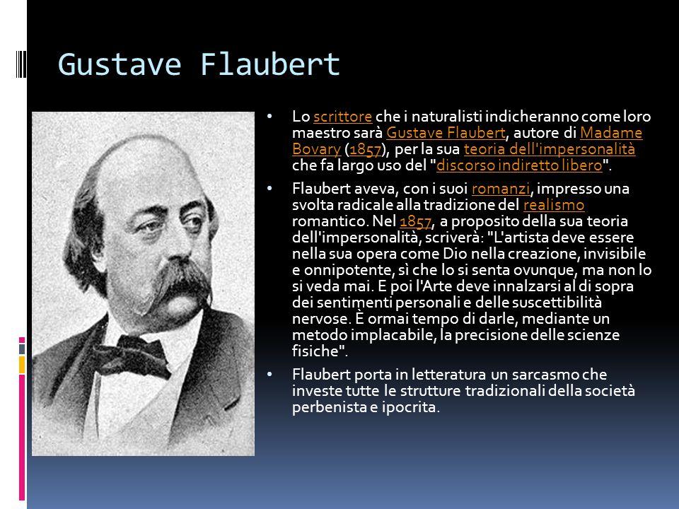 Gustave Flaubert Lo scrittore che i naturalisti indicheranno come loro maestro sarà Gustave Flaubert, autore di Madame Bovary (1857), per la sua teori