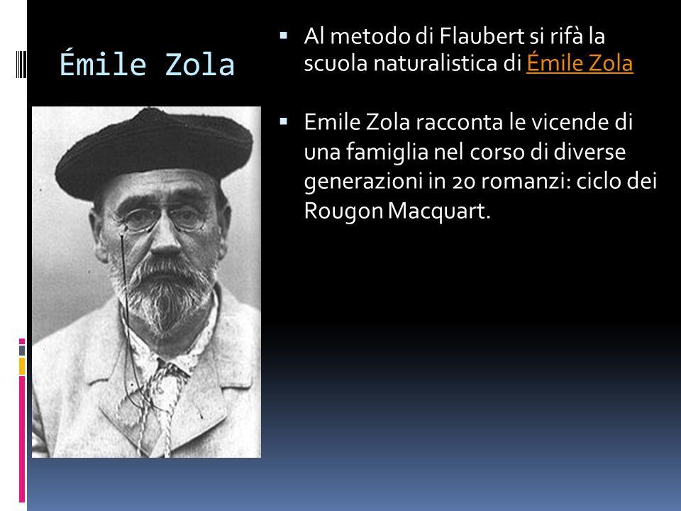 Émile Zola  Al metodo di Flaubert si rifà la scuola naturalistica di Émile ZolaÉmile Zola  Emile Zola racconta le vicende di una famiglia nel corso