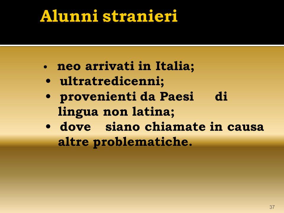 neo arrivati in Italia; ultratredicenni; provenienti da Paesidi lingua non latina; dove siano chiamate in causa altre problematiche. 37