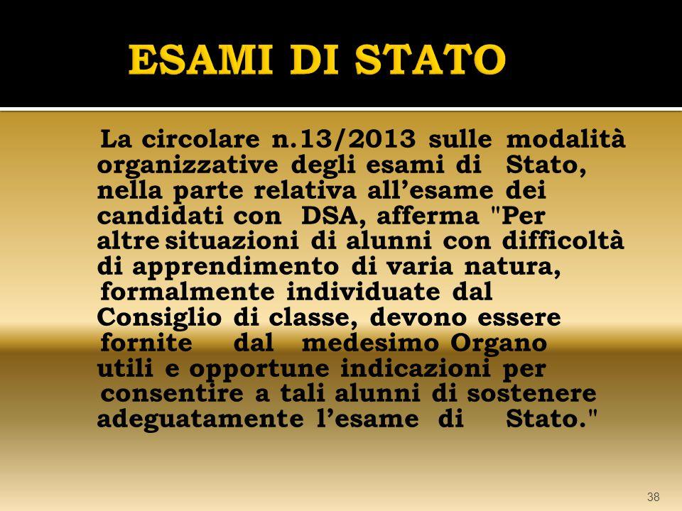 38 La circolare n.13/2013 sullemodalità organizzative degli esami diStato, nella parte relativa all'esame dei candidaticonDSA, afferma