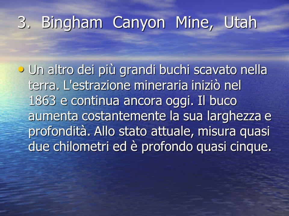 3. Bingham Canyon Mine, Utah Un altro dei più grandi buchi scavato nella terra. L'estrazione mineraria iniziò nel 1863 e continua ancora oggi. Il buco