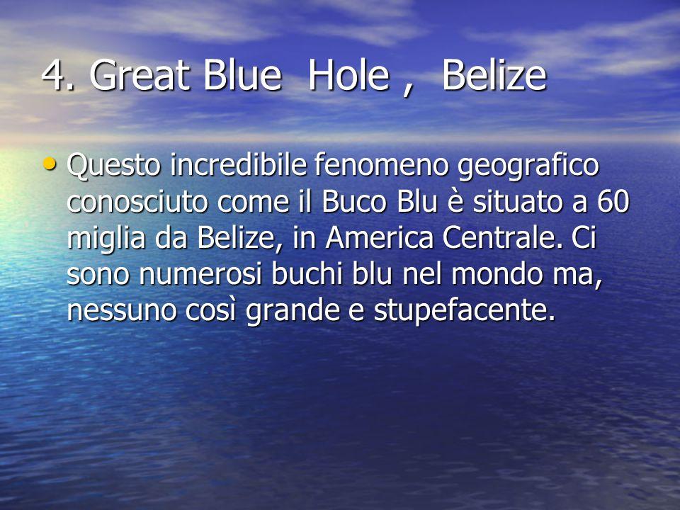 4. Great Blue Hole, Belize Questo incredibile fenomeno geografico conosciuto come il Buco Blu è situato a 60 miglia da Belize, in America Centrale. Ci