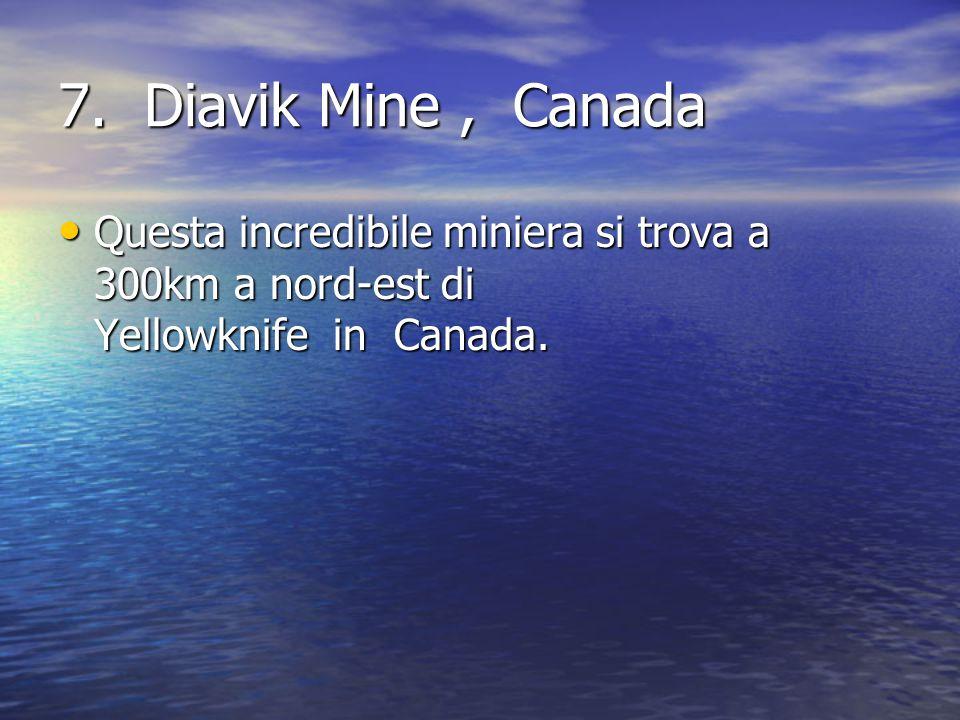 7. Diavik Mine, Canada Questa incredibile miniera si trova a 300km a nord-est di Yellowknife in Canada. Questa incredibile miniera si trova a 300km a