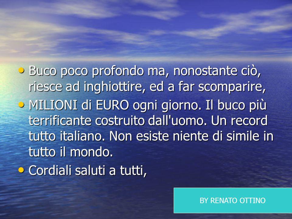 Buco poco profondo ma, nonostante ciò, riesce ad inghiottire, ed a far scomparire, Buco poco profondo ma, nonostante ciò, riesce ad inghiottire, ed a far scomparire, MILIONI di EURO ogni giorno.