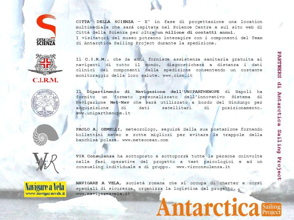 PARTNERS di Antarctica Sailing Project CITTA' DELLA SCIENZA - E in fase di progettazione una location multimediale che sarà ospitata nel Science Centre e sul sito web di Città della Scienza per oltre un milione di contatti annui.