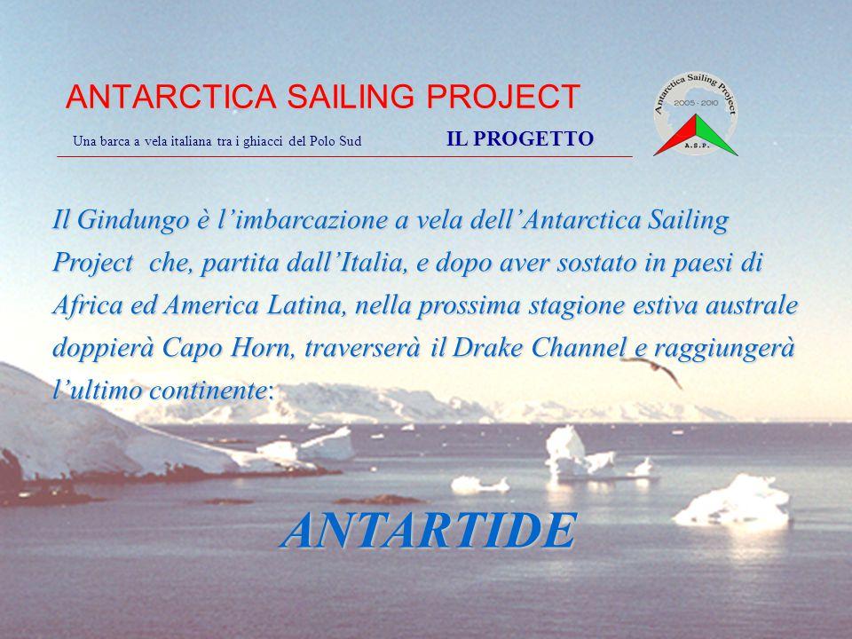 ANTARCTICA SAILING PROJECT IL PROGETTO Una barca a vela italiana tra i ghiacci del Polo Sud IL PROGETTO Il Gindungo è l'imbarcazione a vela dell'Antar