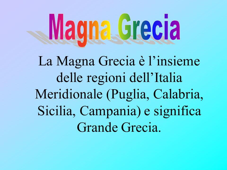 La Magna Grecia è l'insieme delle regioni dell'Italia Meridionale (Puglia, Calabria, Sicilia, Campania) e significa Grande Grecia.