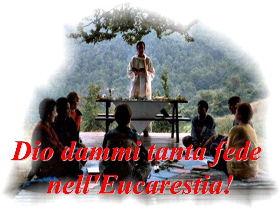 Dio dammi tanta fede nell'Eucarestia!