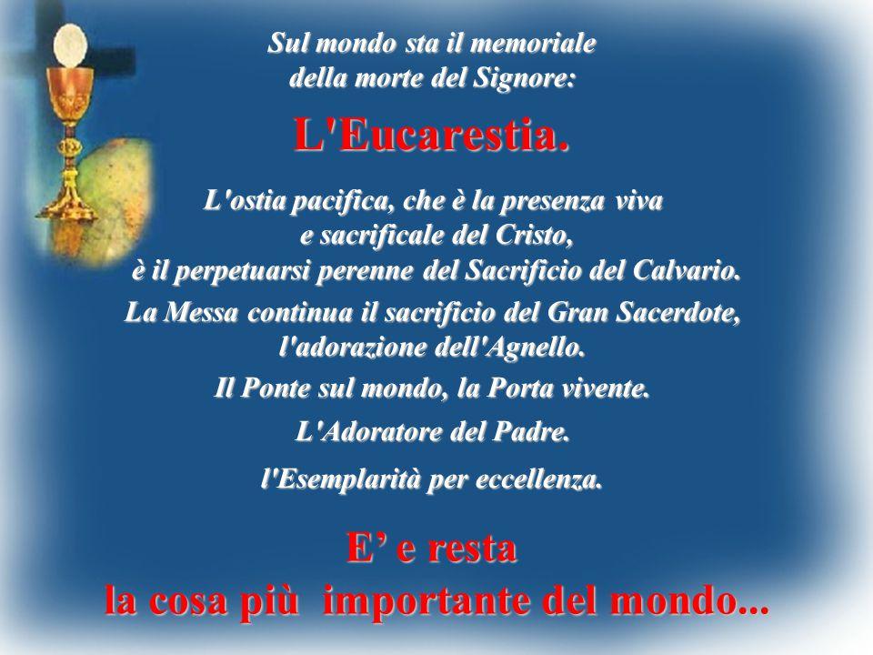 Sul mondo sta il memoriale della morte del Signore: L'ostia pacifica, che è la presenza viva e sacrificale del Cristo, è il perpetuarsi perenne del Sa