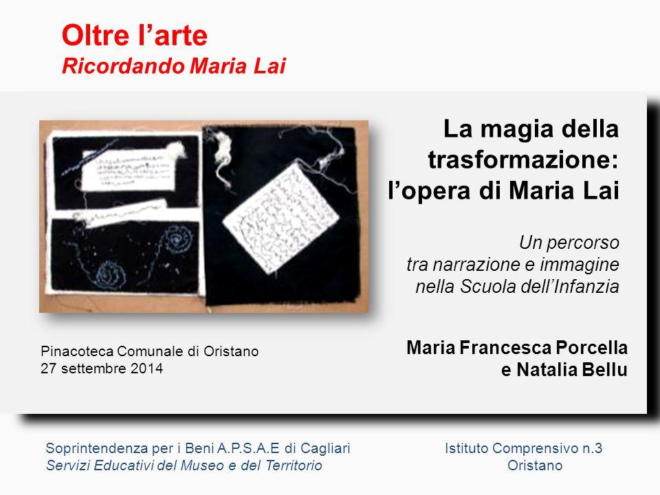 La magia della trasformazione: l'opera di Maria Lai Un percorso tra narrazione e immagine nella Scuola dell'Infanzia Soprintendenza per i Beni A.P.S.A