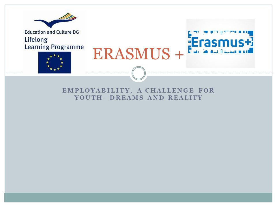 EMPLOYABILITY, A CHALLENGE FOR YOUTH- DREAMS AND REALITY ERASMUS +