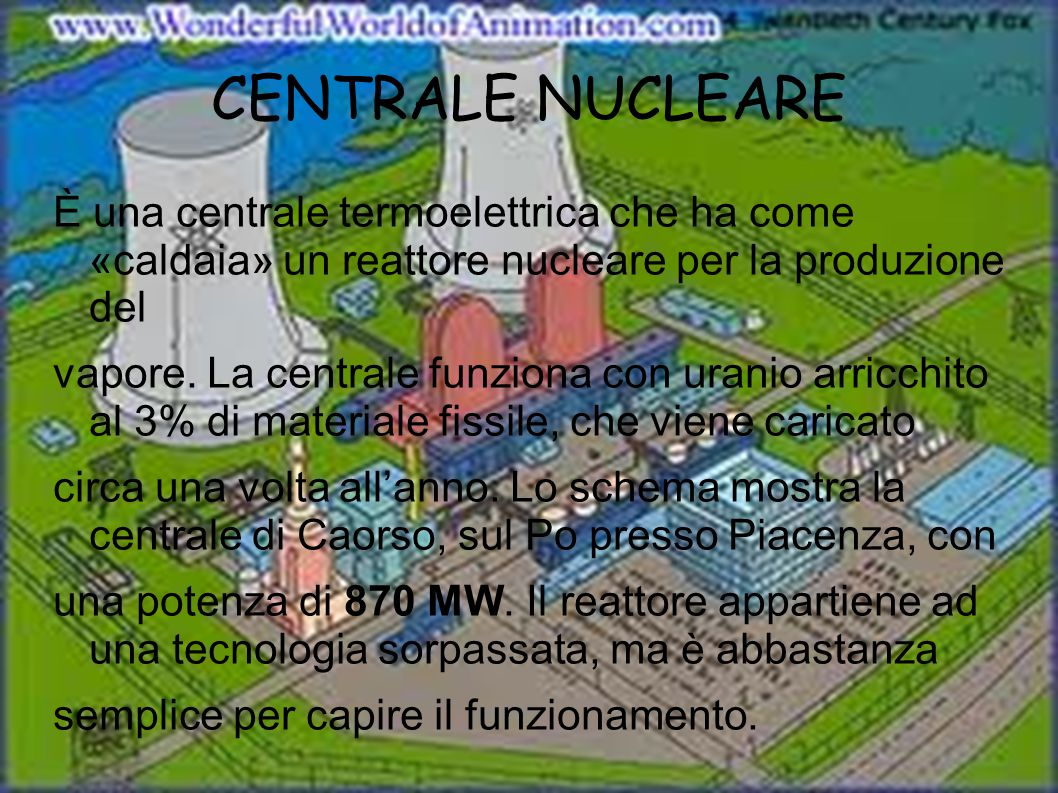 CENTRALE NUCLEARE È una centrale termoelettrica che ha come «caldaia» un reattore nucleare per la produzione del vapore.