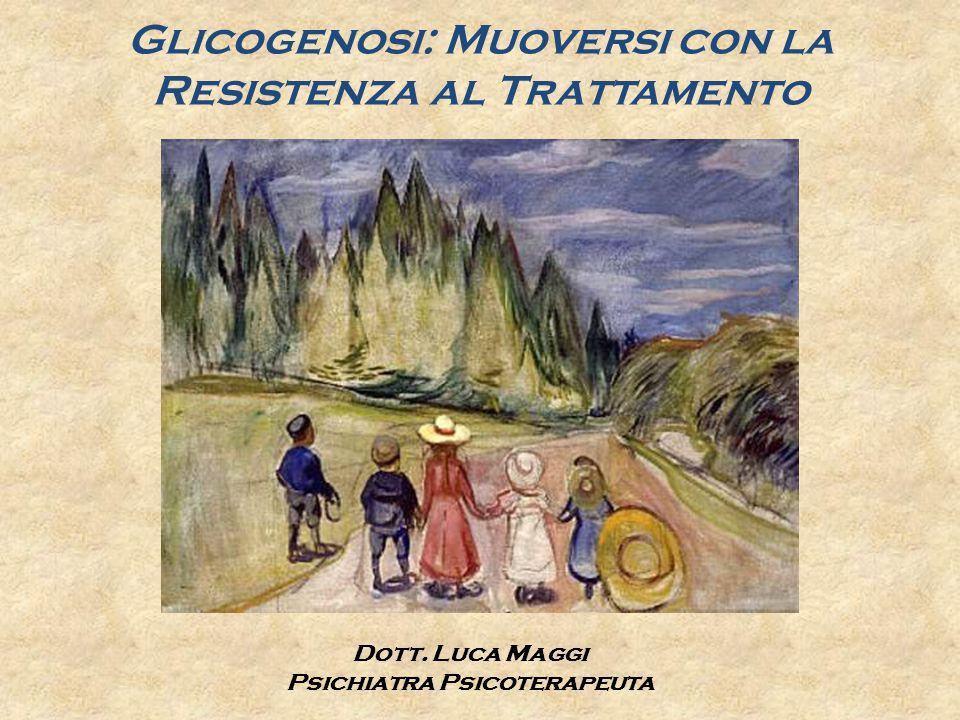 Glicogenosi: Muoversi con la Resistenza al Trattamento Dott. Luca Maggi Psichiatra Psicoterapeuta
