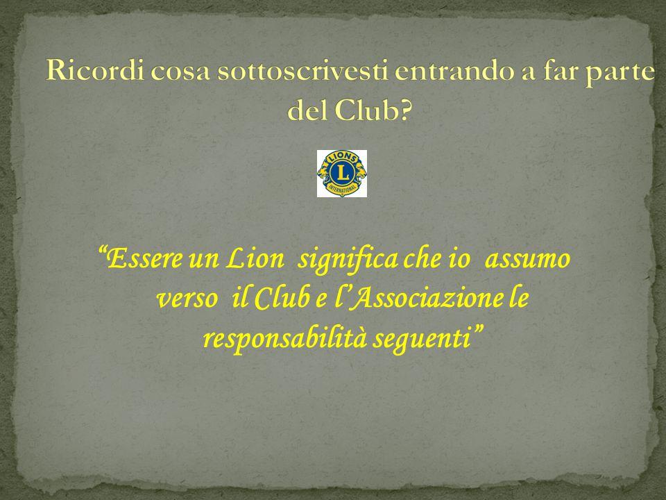 Essere un Lion significa che io assumo verso il Club e l'Associazione le responsabilità seguenti