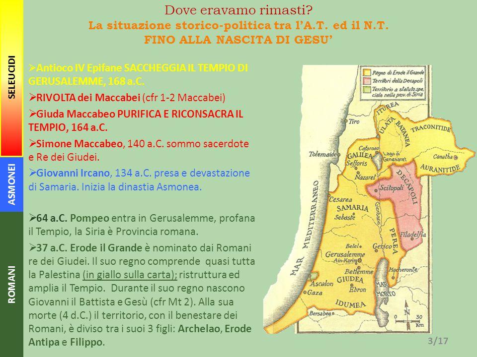 3/17 ASMONEI ROMANI SELEUCIDI Dove eravamo rimasti? La situazione storico-politica tra l'A.T. ed il N.T. FINO ALLA NASCITA DI GESU'  Antioco IV Epifa