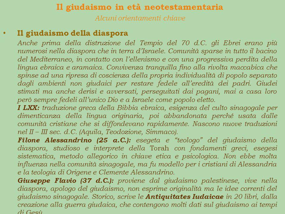 Il giudaismo in età neotestamentaria Alcuni orientamenti chiave Il giudaismo della diaspora Anche prima della distruzione del Tempio del 70 d.C. gli E