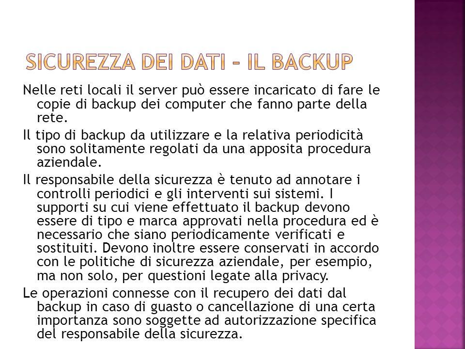 Nelle reti locali il server può essere incaricato di fare le copie di backup dei computer che fanno parte della rete. Il tipo di backup da utilizzare