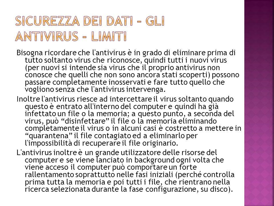 Bisogna ricordare che l'antivirus è in grado di eliminare prima di tutto soltanto virus che riconosce, quindi tutti i nuovi virus (per nuovi si intend