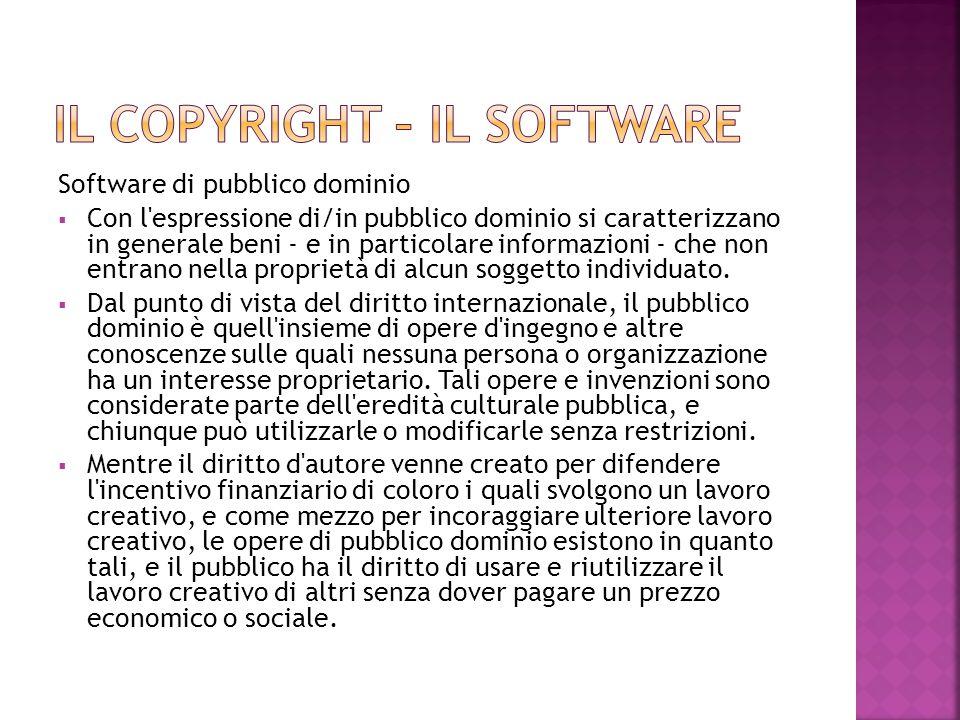 Software di pubblico dominio  Con l'espressione di/in pubblico dominio si caratterizzano in generale beni - e in particolare informazioni - che non e