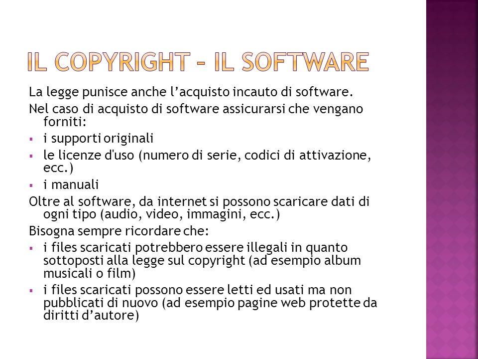 La legge punisce anche l'acquisto incauto di software. Nel caso di acquisto di software assicurarsi che vengano forniti:  i supporti originali  le l