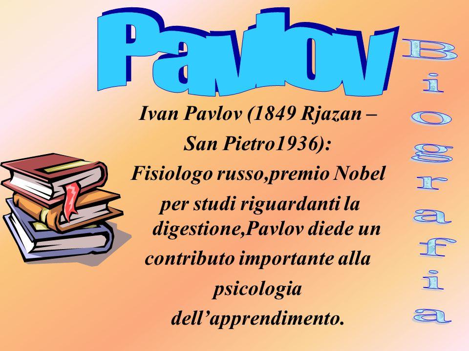 Ivan Pavlov (1849 Rjazan – San Pietro1936): Fisiologo russo,premio Nobel per studi riguardanti la digestione,Pavlov diede un contributo importante alla psicologia dell'apprendimento.