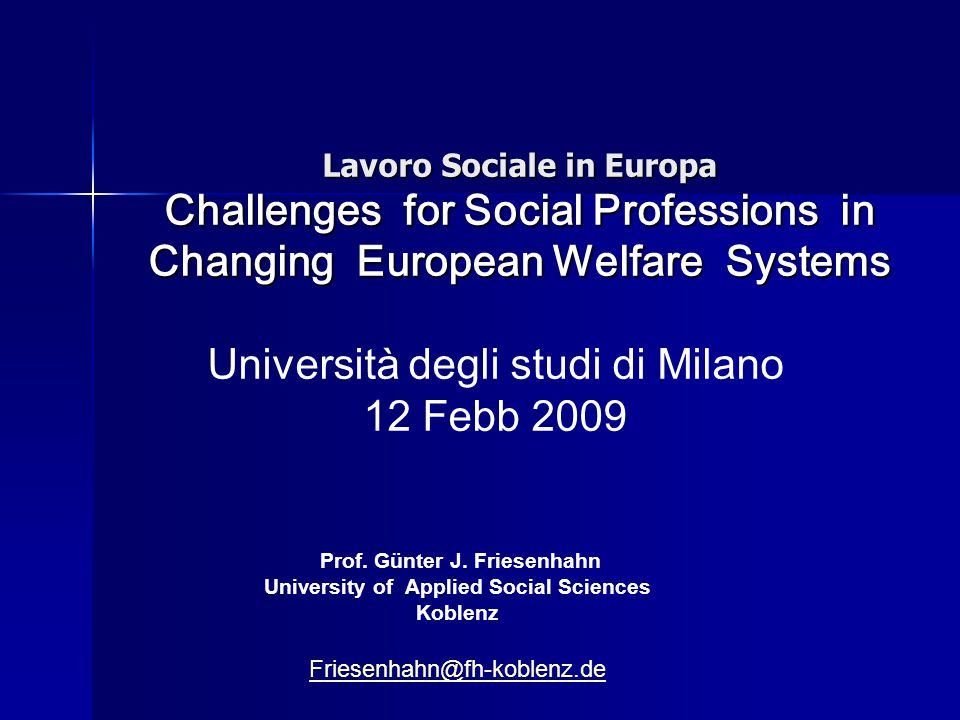 Lavoro Sociale in Europa Challenges for Social Professions in Changing European Welfare Systems Università degli studi di Milano 12 Febb 2009 Prof.