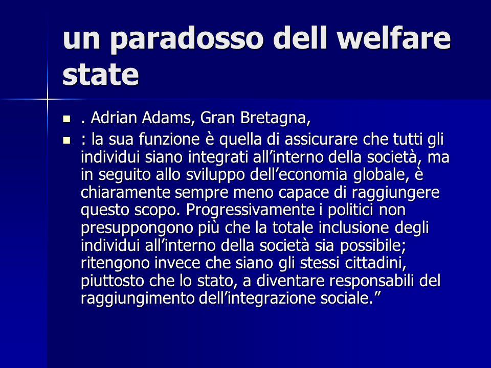 un paradosso dell welfare state. Adrian Adams, Gran Bretagna,. Adrian Adams, Gran Bretagna, : la sua funzione è quella di assicurare che tutti gli ind