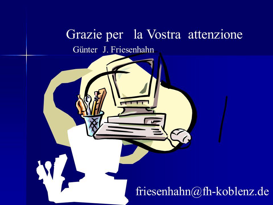 Grazie per la Vostra attenzione Günter J. Friesenhahn friesenhahn@fh-koblenz.de