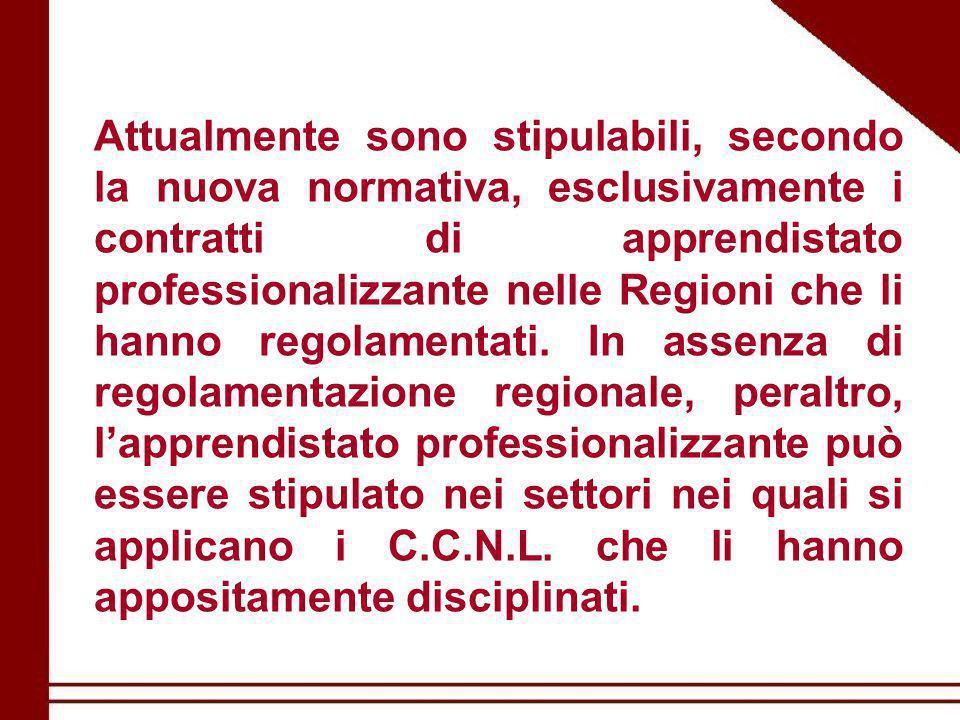 Attualmente sono stipulabili, secondo la nuova normativa, esclusivamente i contratti di apprendistato professionalizzante nelle Regioni che li hanno regolamentati.