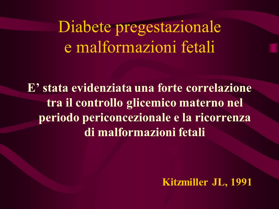 Diabete pregestazionale e malformazioni fetali E' stata evidenziata una forte correlazione tra il controllo glicemico materno nel periodo periconcezio