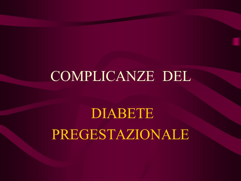 COMPLICANZE DEL DIABETE PREGESTAZIONALE