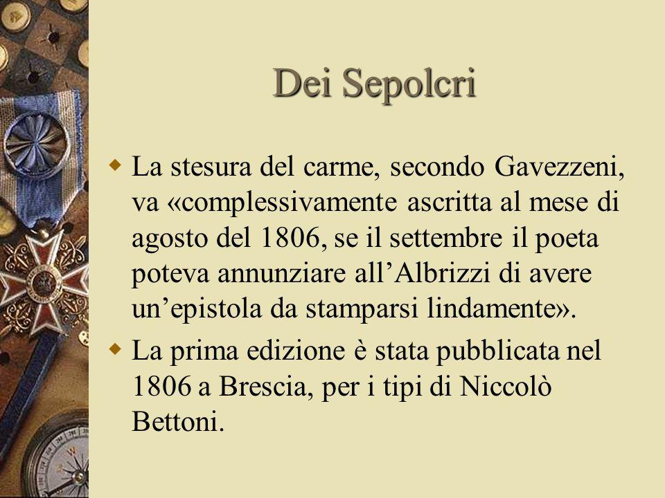 Dei Sepolcri  La stesura del carme, secondo Gavezzeni, va «complessivamente ascritta al mese di agosto del 1806, se il settembre il poeta poteva annunziare all'Albrizzi di avere un'epistola da stamparsi lindamente».