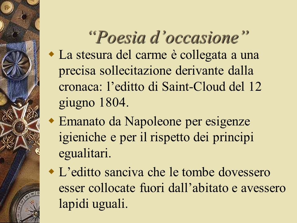 Poesia d'occasione  La stesura del carme è collegata a una precisa sollecitazione derivante dalla cronaca: l'editto di Saint-Cloud del 12 giugno 1804.