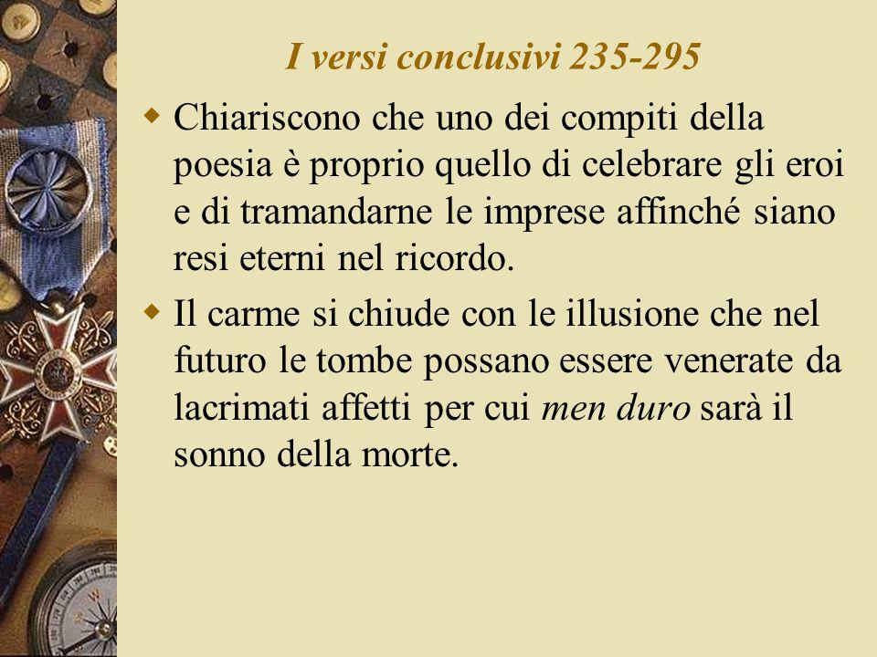I versi conclusivi 235-295  Chiariscono che uno dei compiti della poesia è proprio quello di celebrare gli eroi e di tramandarne le imprese affinché siano resi eterni nel ricordo.