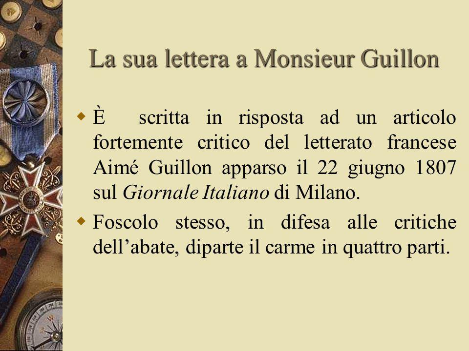 La sua lettera a Monsieur Guillon  È scritta in risposta ad un articolo fortemente critico del letterato francese Aimé Guillon apparso il 22 giugno 1807 sul Giornale Italiano di Milano.