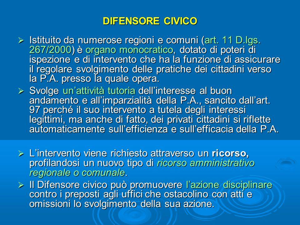 DIFENSORE CIVICO  Istituito da numerose regioni e comuni (art. 11 D.lgs. 267/2000) è organo monocratico, dotato di poteri di ispezione e di intervent