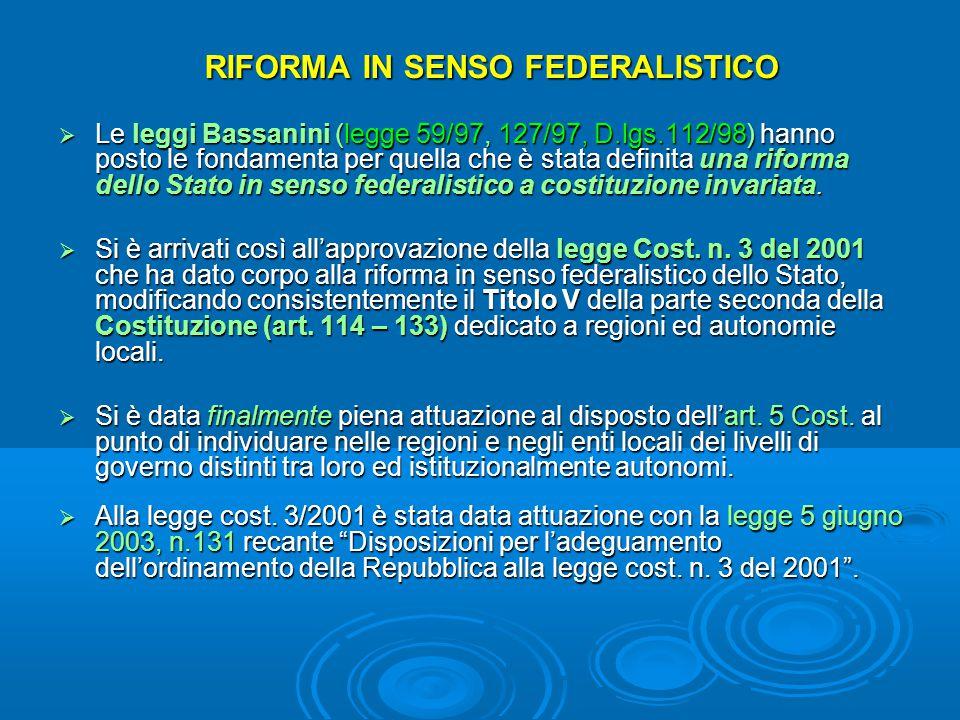 RIFORMA IN SENSO FEDERALISTICO  Le leggi Bassanini (legge 59/97, 127/97, D.lgs.112/98) hanno posto le fondamenta per quella che è stata definita una riforma dello Stato in senso federalistico a costituzione invariata.