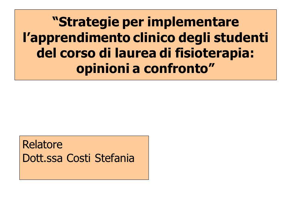 """""""Strategie per implementare l'apprendimento clinico degli studenti del corso di laurea di fisioterapia: opinioni a confronto"""" Relatore Dott.ssa Costi"""