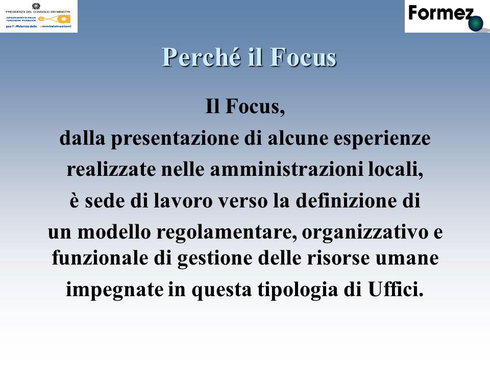 Il Focus, dalla presentazione di alcune esperienze realizzate nelle amministrazioni locali, è sede di lavoro verso la definizione di un modello regolamentare, organizzativo e funzionale di gestione delle risorse umane impegnate in questa tipologia di Uffici.