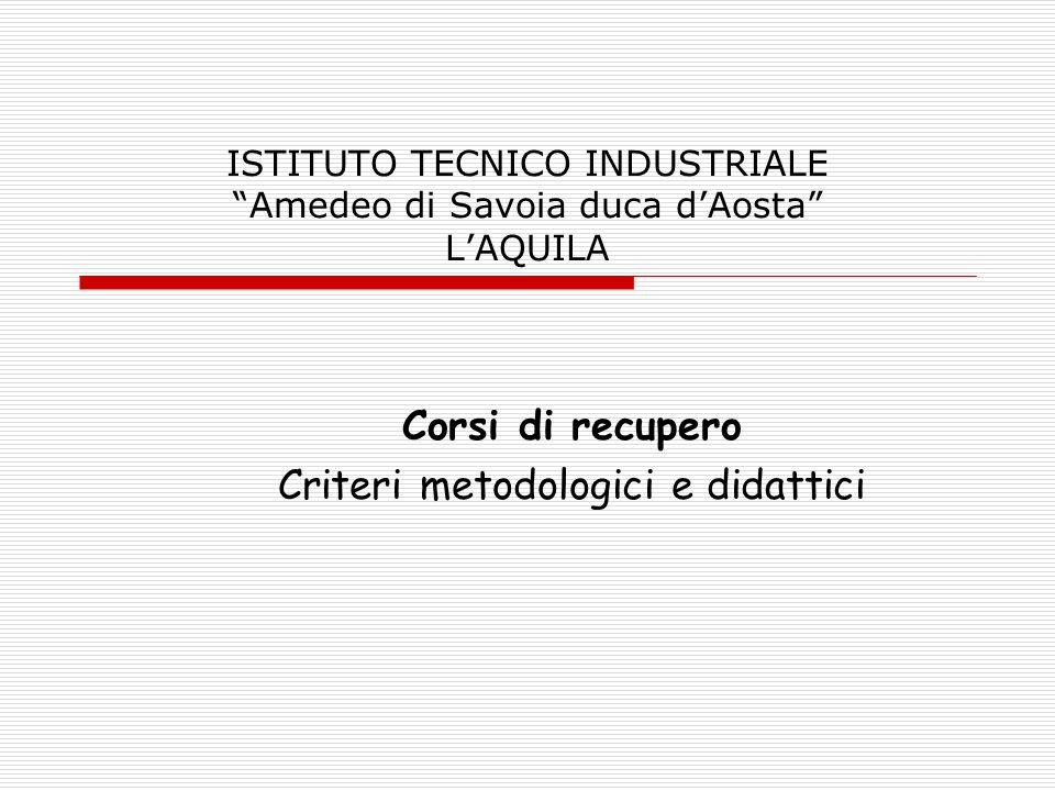 """ISTITUTO TECNICO INDUSTRIALE """"Amedeo di Savoia duca d'Aosta"""" L'AQUILA Corsi di recupero Criteri metodologici e didattici"""