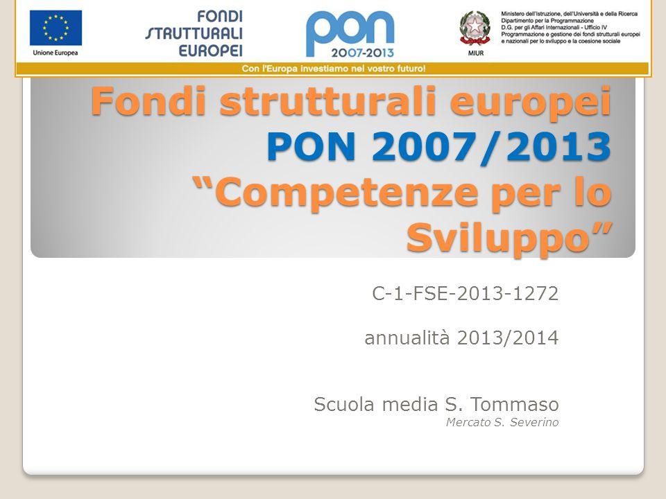 Fondi strutturali europei PON 2007/2013 Competenze per lo Sviluppo Fondi strutturali europei PON 2007/2013 Competenze per lo Sviluppo C-1-FSE-2013-1272 annualità 2013/2014 Scuola media S.