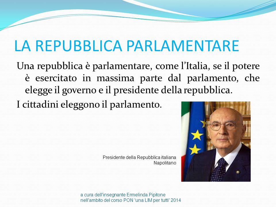 LA REPUBBLICA PARLAMENTARE Una repubblica è parlamentare, come l'Italia, se il potere è esercitato in massima parte dal parlamento, che elegge il gove