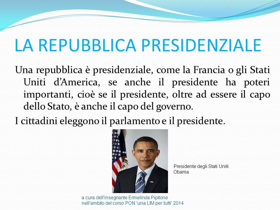 LA REPUBBLICA PRESIDENZIALE Una repubblica è presidenziale, come la Francia o gli Stati Uniti d'America, se anche il presidente ha poteri importanti,