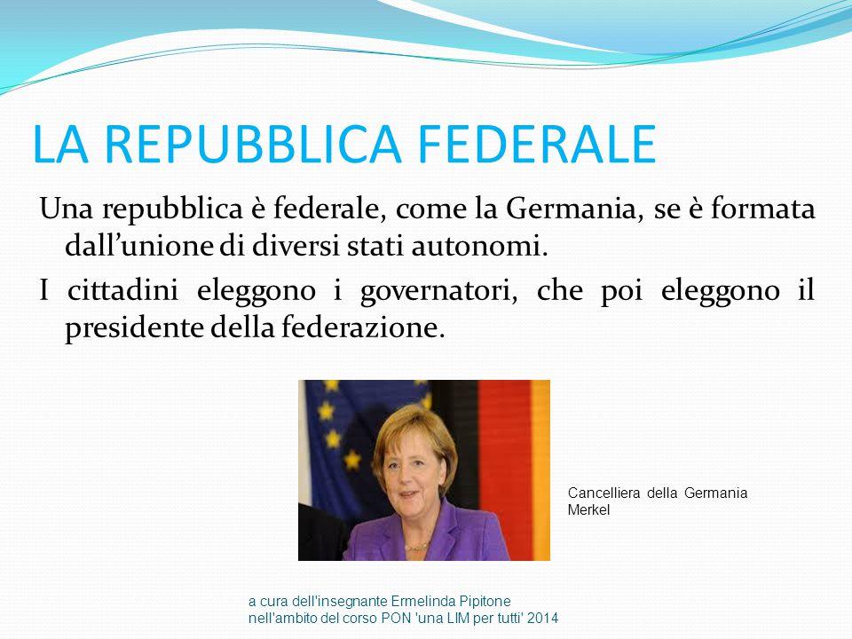 LA REPUBBLICA FEDERALE Una repubblica è federale, come la Germania, se è formata dall'unione di diversi stati autonomi. I cittadini eleggono i governa