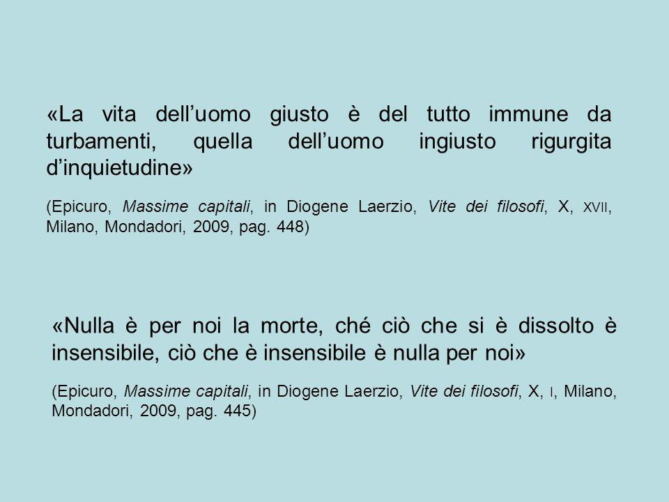 «La vita dell'uomo giusto è del tutto immune da turbamenti, quella dell'uomo ingiusto rigurgita d'inquietudine» (Epicuro, Massime capitali, in Diogene Laerzio, Vite dei filosofi, X, XVII, Milano, Mondadori, 2009, pag.