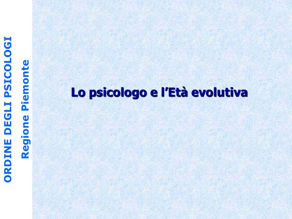 ORDINE DEGLI PSICOLOGI Regione Piemonte Lo psicologo e l'Età evolutiva