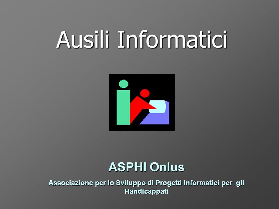 Ausili Informatici ASPHI Onlus Associazione per lo Sviluppo di Progetti Informatici per gli Handicappati