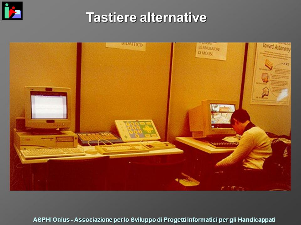 Tastiere alternative ASPHI Onlus - Associazione per lo Sviluppo di Progetti Informatici per gli ASPHI Onlus - Associazione per lo Sviluppo di Progetti Informatici per gli Handicappati